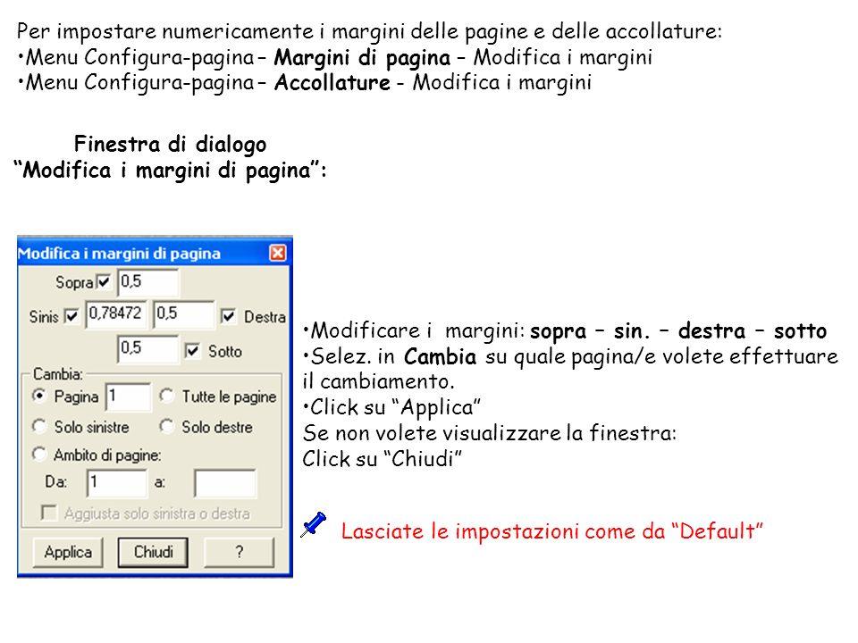Finestra di dialogo Modifica i margini di pagina: Per impostare numericamente i margini delle pagine e delle accollature: Menu Configura-pagina – Marg