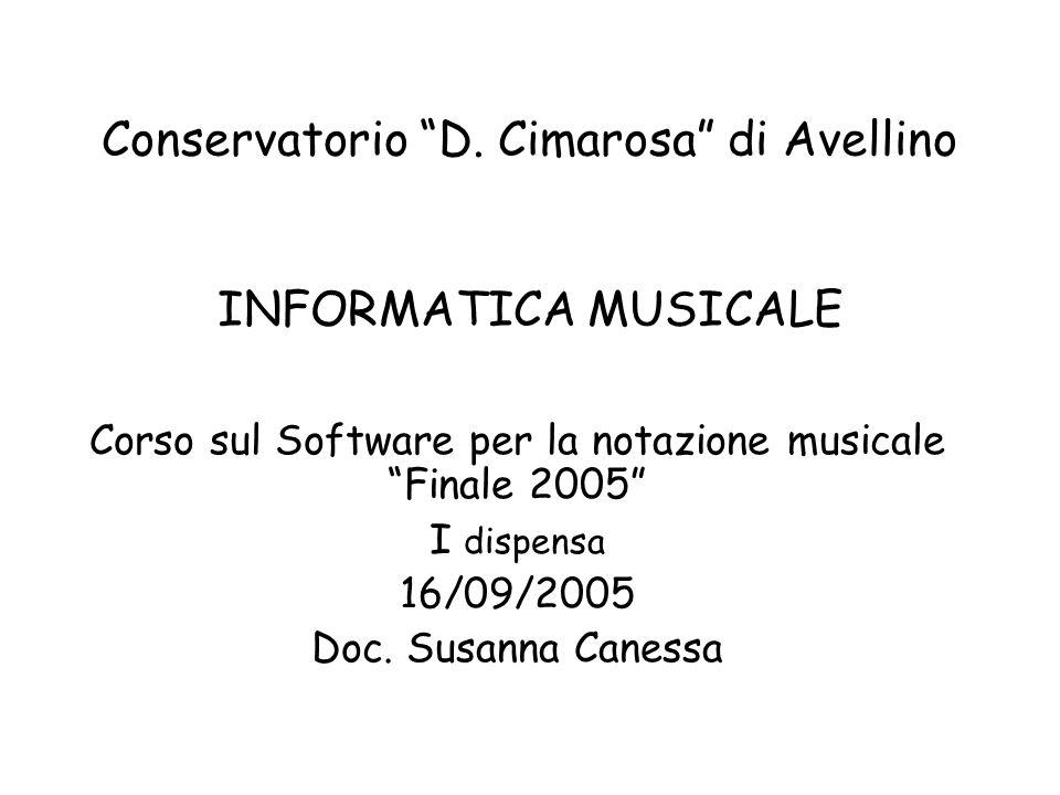 Conservatorio D. Cimarosa di Avellino INFORMATICA MUSICALE Corso sul Software per la notazione musicale Finale 2005 I dispensa 16/09/2005 Doc. Susanna