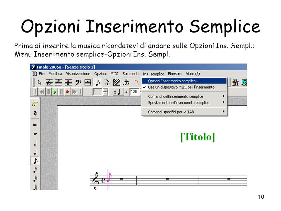 10 Opzioni Inserimento Semplice Prima di inserire la musica ricordatevi di andare sulle Opzioni Ins. Sempl.: Menu Inserimento semplice-Opzioni Ins. Se