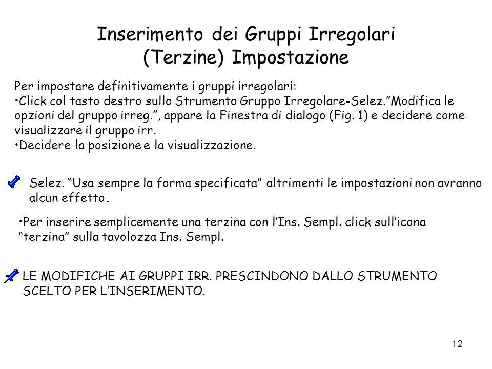 12 Inserimento dei Gruppi Irregolari (Terzine) Impostazione Per impostare definitivamente i gruppi irregolari: Click col tasto destro sullo Strumento