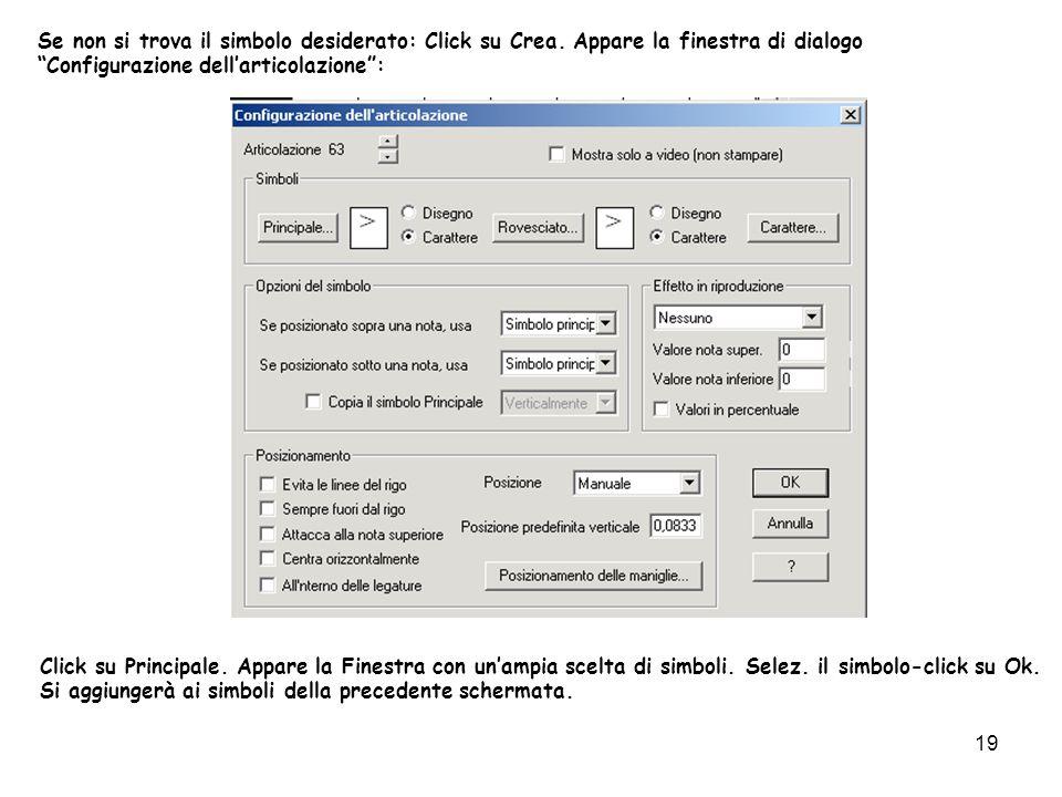 19 Se non si trova il simbolo desiderato: Click su Crea. Appare la finestra di dialogo Configurazione dellarticolazione: Click su Principale. Appare l