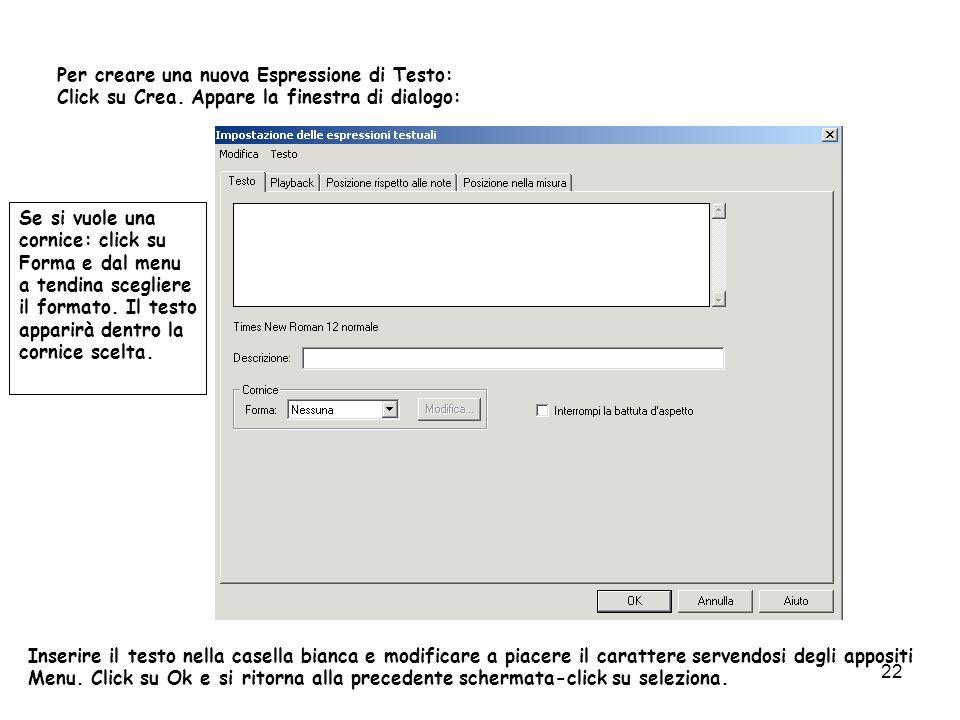 22 Per creare una nuova Espressione di Testo: Click su Crea. Appare la finestra di dialogo: Inserire il testo nella casella bianca e modificare a piac