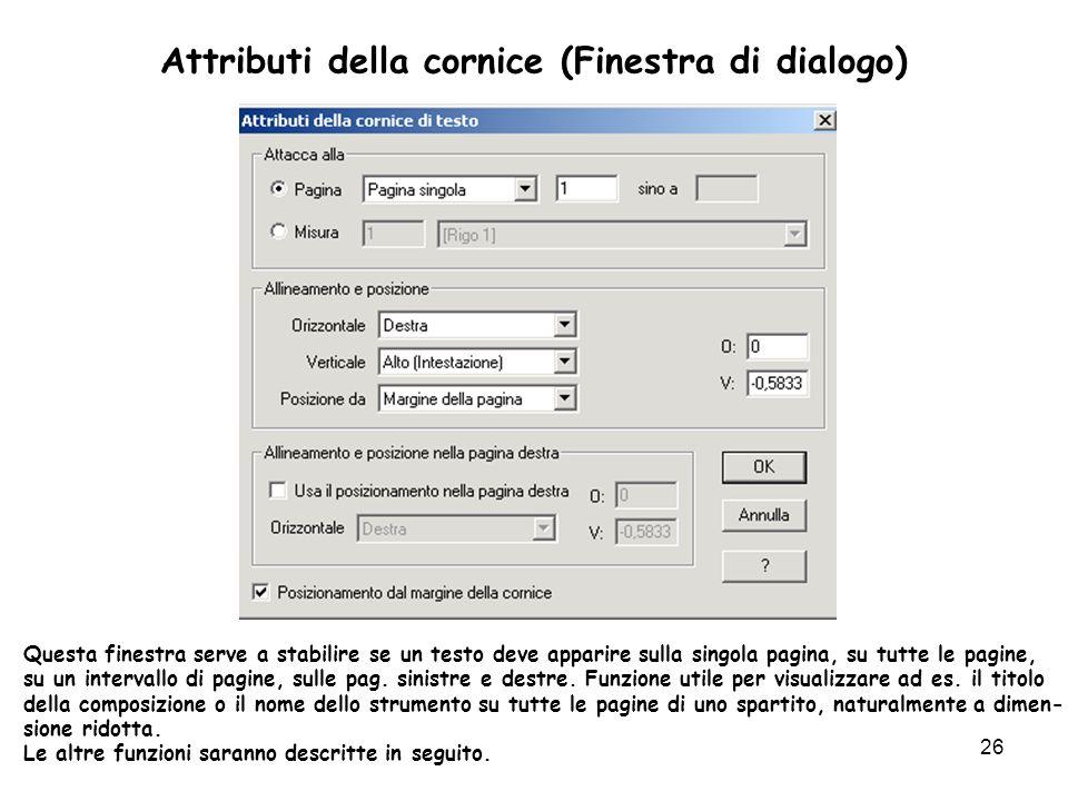 26 Attributi della cornice (Finestra di dialogo) Questa finestra serve a stabilire se un testo deve apparire sulla singola pagina, su tutte le pagine,