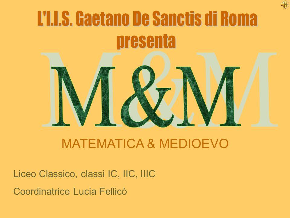 MATEMATICA & MEDIOEVO Liceo Classico, classi IC, IIC, IIIC Coordinatrice Lucia Fellicò