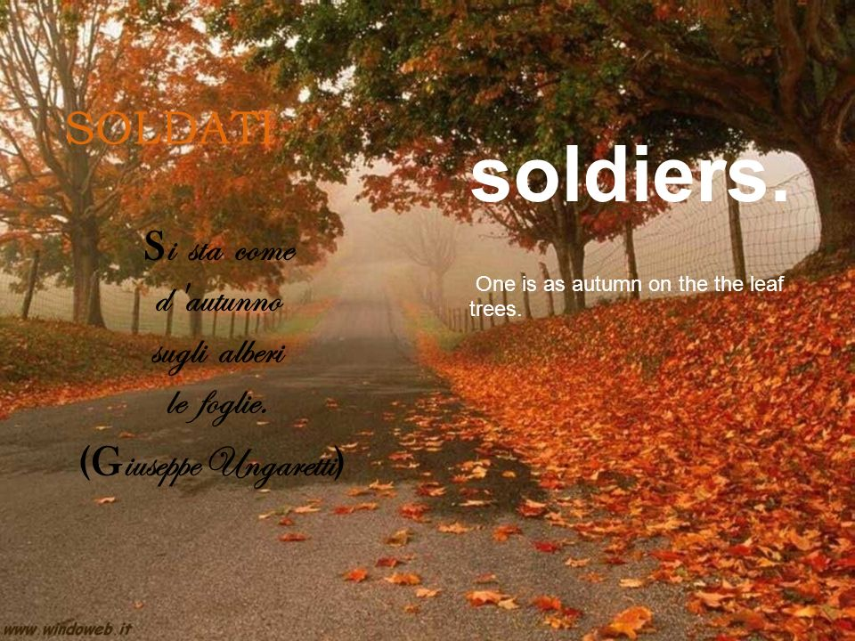 SOLDATI S i sta come d'autunno sugli alberi le foglie. (G iuseppe Ungaretti ) soldiers. One is as autumn on the the leaf trees.