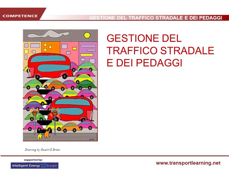 GESTIONE DEL TRAFFICO STRADALE E DEI PEDAGGI www.transportlearning.net Drawing by Ruairi O Brien GESTIONE DEL TRAFFICO STRADALE E DEI PEDAGGI
