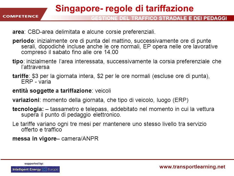 GESTIONE DEL TRAFFICO STRADALE E DEI PEDAGGI www.transportlearning.net Singapore- regole di tariffazione area: CBD-area delimitata e alcune corsie pre