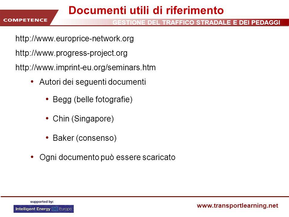 GESTIONE DEL TRAFFICO STRADALE E DEI PEDAGGI www.transportlearning.net Documenti utili di riferimento http://www.europrice-network.org http://www.prog