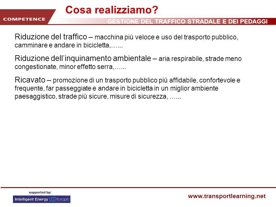 GESTIONE DEL TRAFFICO STRADALE E DEI PEDAGGI www.transportlearning.net Cosa realizziamo? Riduzione del traffico – macchina più veloce e uso del traspo
