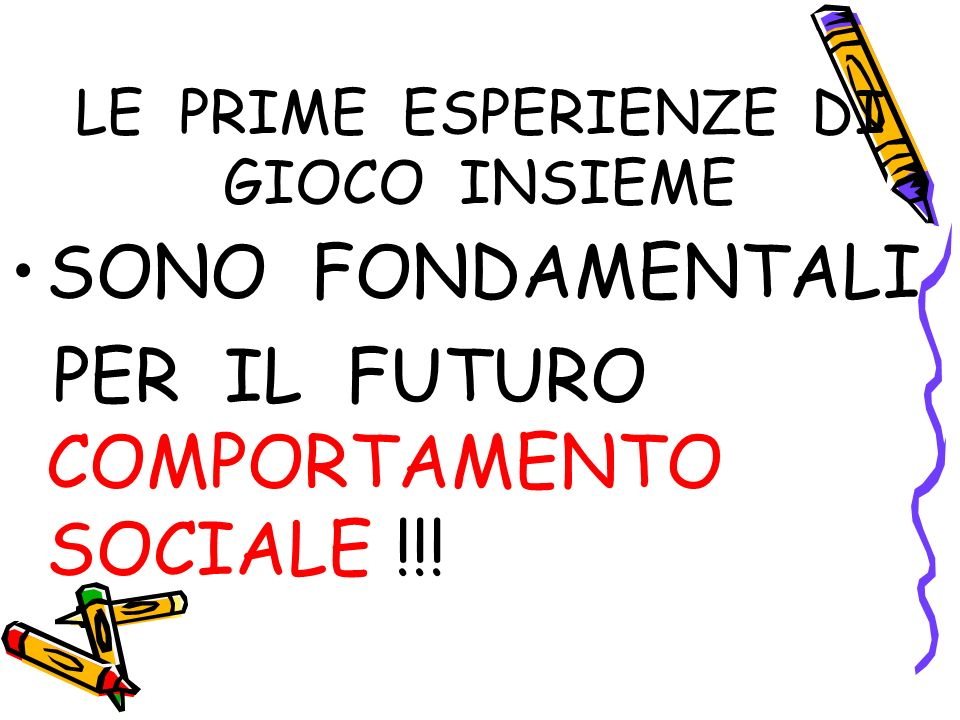 LE PRIME ESPERIENZE DI GIOCO INSIEME SONO FONDAMENTALI PER IL FUTURO COMPORTAMENTO SOCIALE !!!