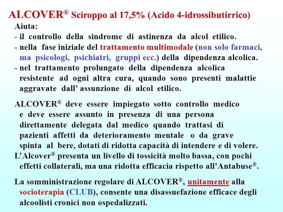 ALCOVER ® Sciroppo al 17,5% (Acido 4-idrossibutirrico) Aiuta: - il controllo della sindrome di astinenza da alcol etilico. - nella fase iniziale del t