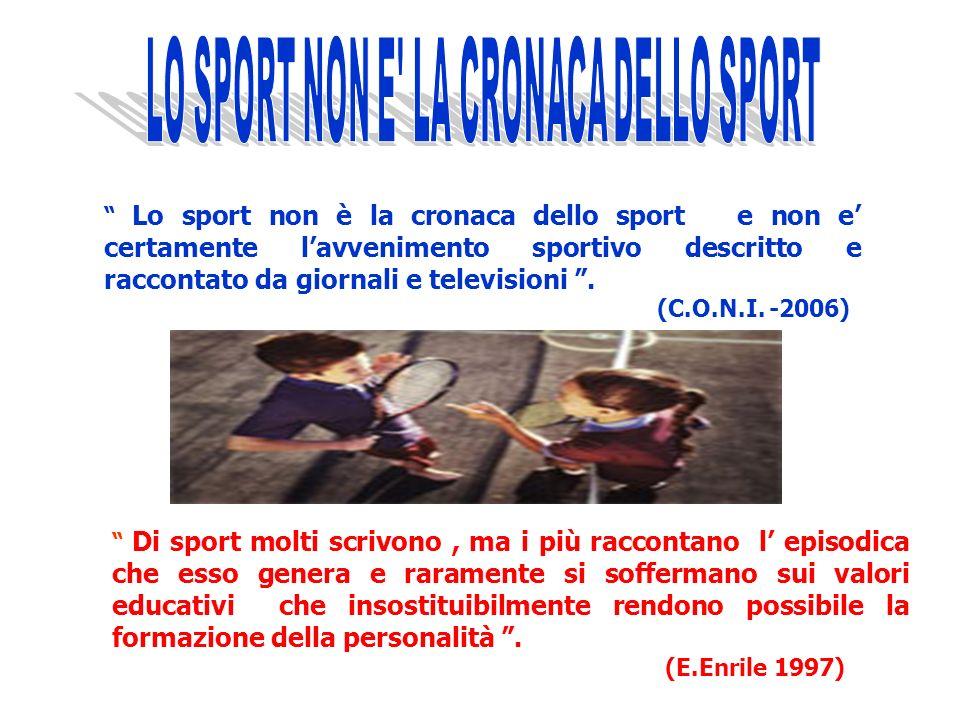 Lo sport non è la cronaca dello sport e non e certamente lavvenimento sportivo descritto e raccontato da giornali e televisioni.