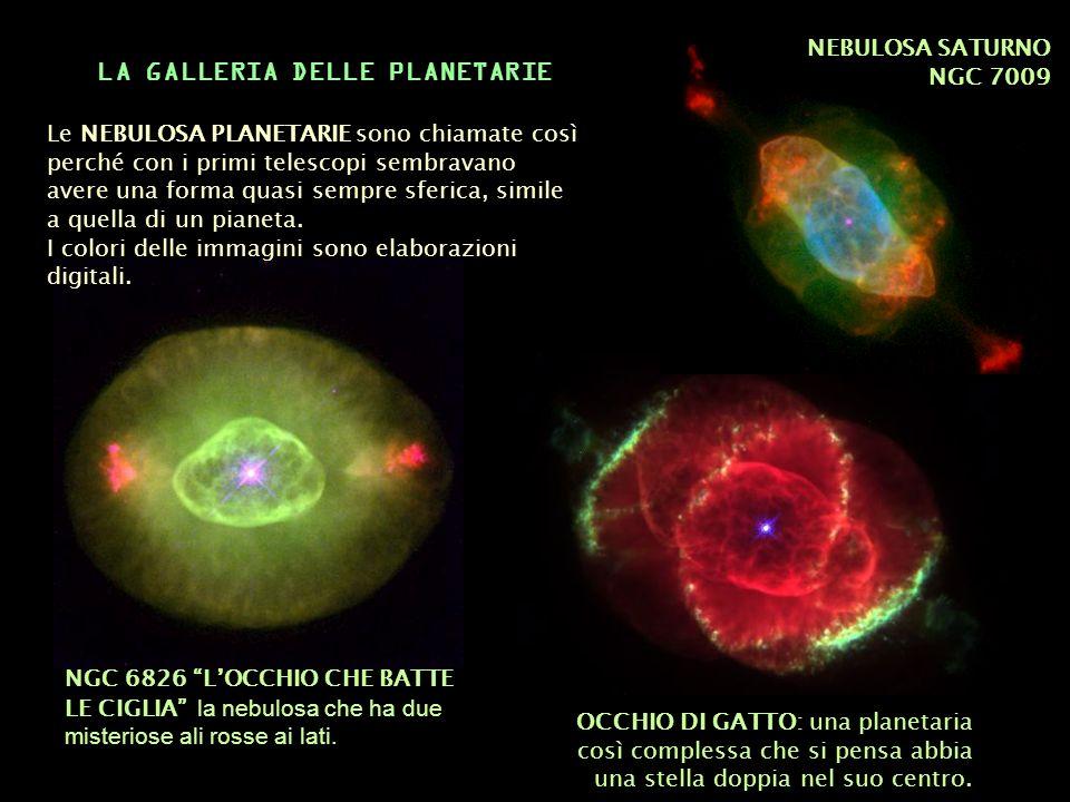 Le NEBULOSA PLANETARIE sono chiamate così perché con i primi telescopi sembravano avere una forma quasi sempre sferica, simile a quella di un pianeta.