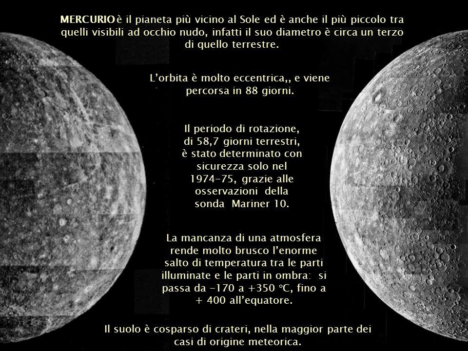 MERCURIO è il pianeta più vicino al Sole ed è anche il più piccolo tra quelli visibili ad occhio nudo, infatti il suo diametro è circa un terzo di que