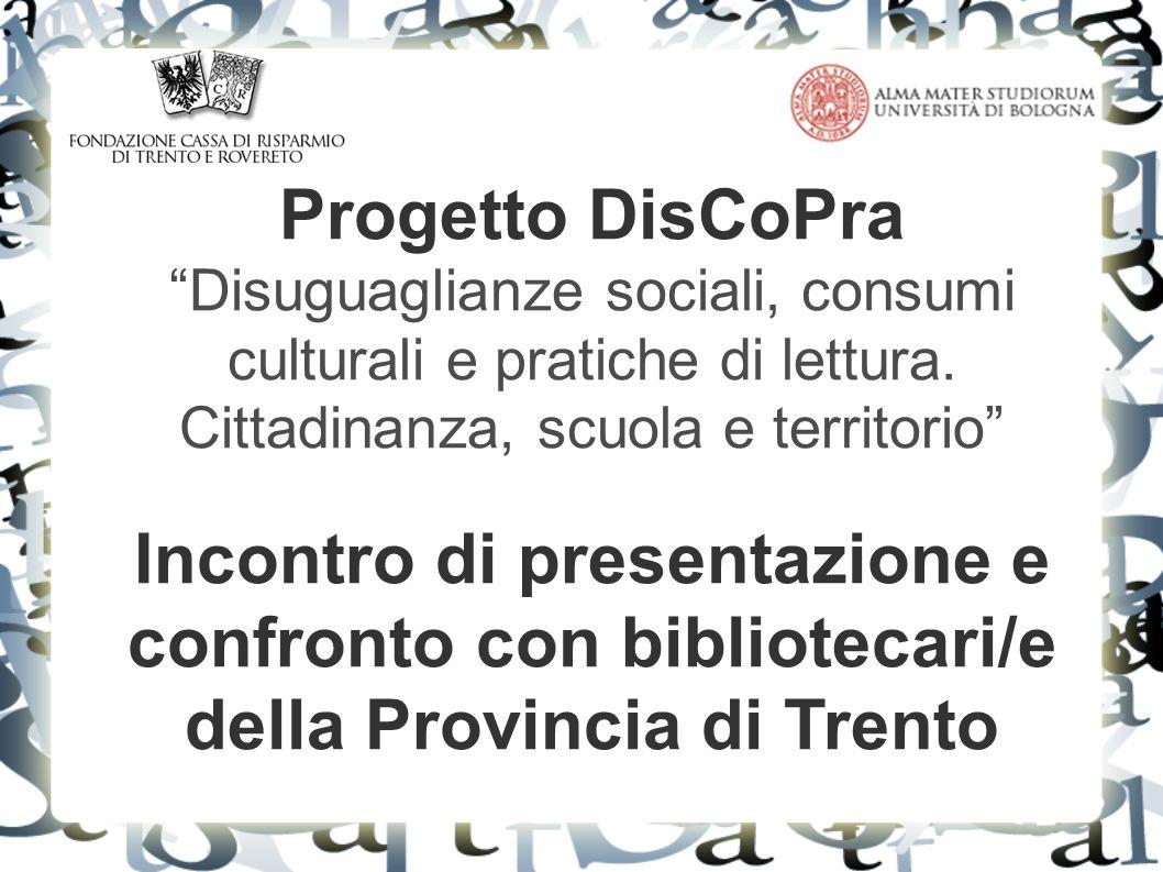 Progetto DisCoPra Disuguaglianze sociali, consumi culturali e pratiche di lettura. Cittadinanza, scuola e territorio Incontro di presentazione e confr