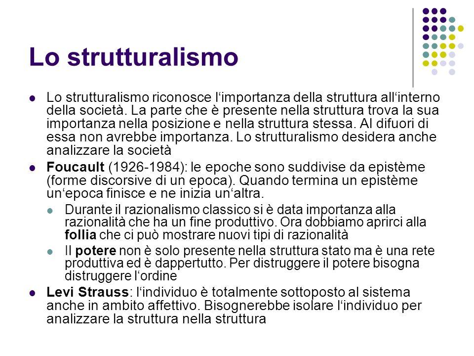 Lo strutturalismo Lo strutturalismo riconosce limportanza della struttura allinterno della società. La parte che è presente nella struttura trova la s