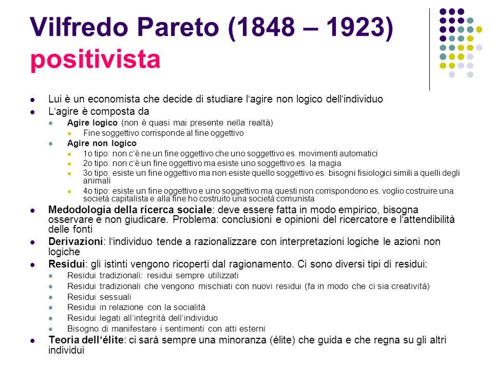 Vilfredo Pareto (1848 – 1923) positivista Lui è un economista che decide di studiare lagire non logico dellindividuo Lagire è composta da Agire logico