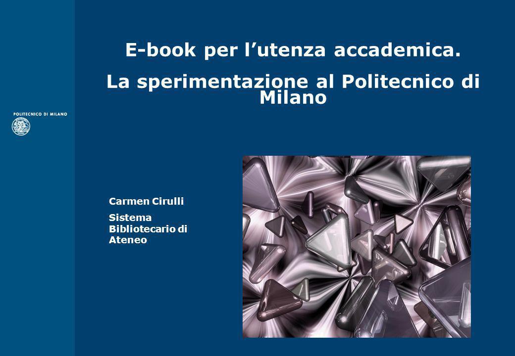 AREA SISTEMA BIBLIOTECARIO DI ATENEO E-book per lutenza accademica. La sperimentazione al Politecnico di Milano Carmen Cirulli Sistema Bibliotecario d