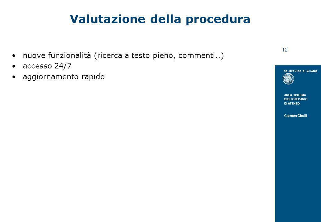 AREA SISTEMA BIBLIOTECARIO DI ATENEO Carmen Cirulli 12 Valutazione della procedura nuove funzionalità (ricerca a testo pieno, commenti..) accesso 24/7