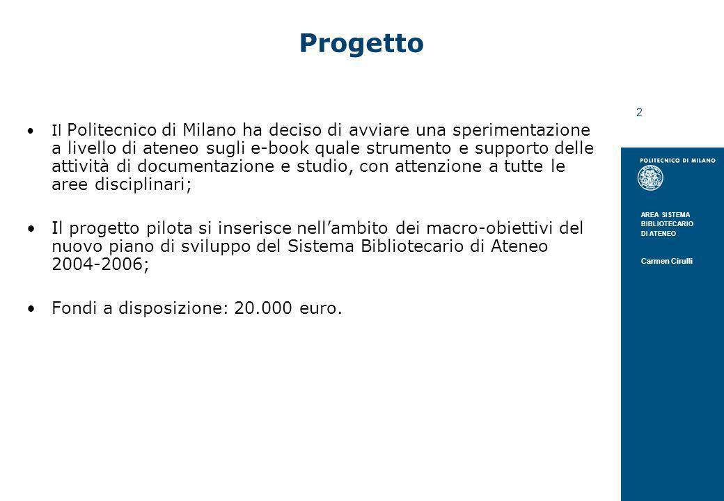 AREA SISTEMA BIBLIOTECARIO DI ATENEO Carmen Cirulli 2 Progetto Il Politecnico di Milano ha deciso di avviare una sperimentazione a livello di ateneo s