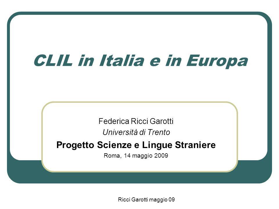 Ricci Garotti maggio 09 CLIL in Italia e in Europa Federica Ricci Garotti Università di Trento Progetto Scienze e Lingue Straniere Roma, 14 maggio 200