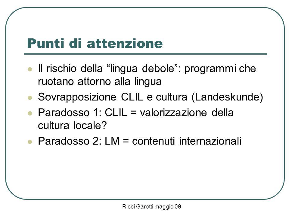 Ricci Garotti maggio 09 Punti di attenzione Il rischio della lingua debole: programmi che ruotano attorno alla lingua Sovrapposizione CLIL e cultura (