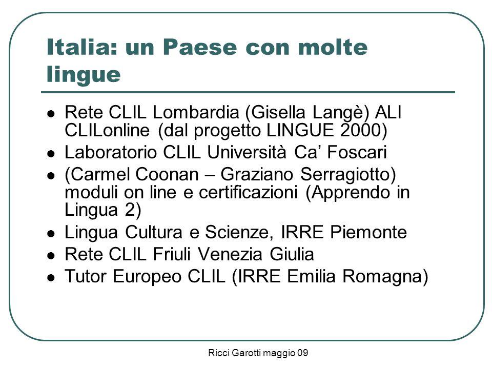 Ricci Garotti maggio 09 Italia: un Paese con molte lingue Rete CLIL Lombardia (Gisella Langè) ALI CLILonline (dal progetto LINGUE 2000) Laboratorio CL