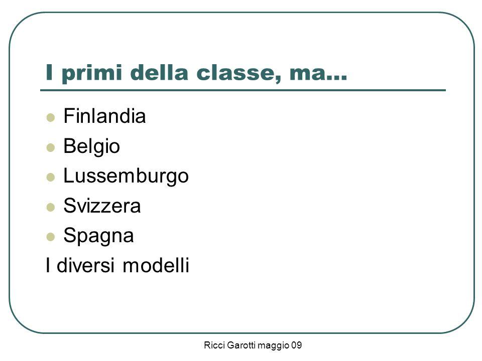 Ricci Garotti maggio 09 I primi della classe, ma… Finlandia Belgio Lussemburgo Svizzera Spagna I diversi modelli