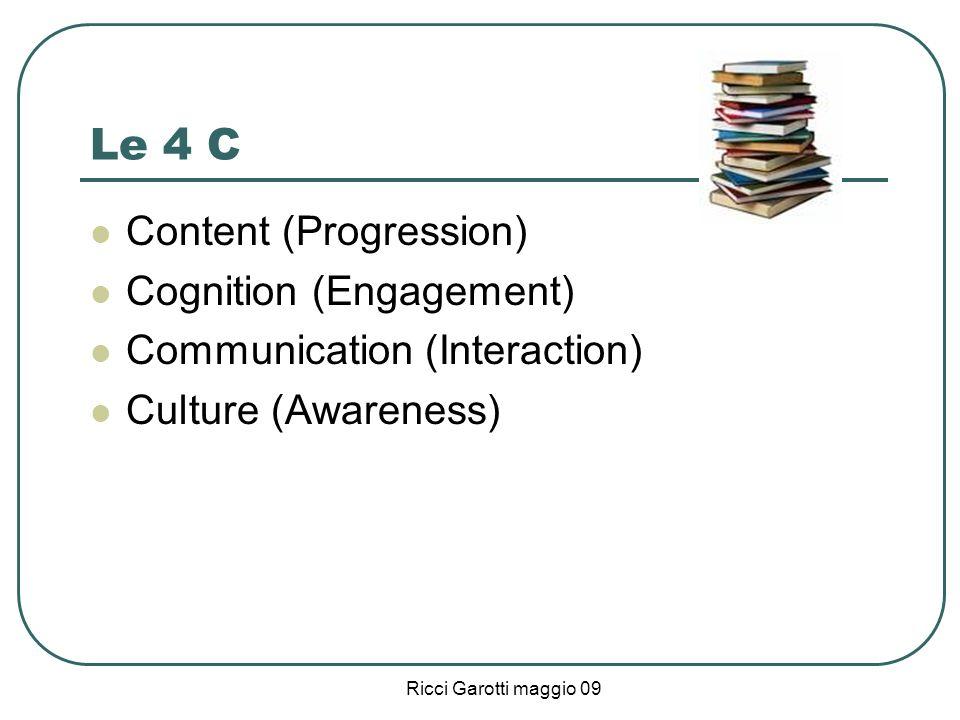 Ricci Garotti maggio 09 Le 4 C Content (Progression) Cognition (Engagement) Communication (Interaction) Culture (Awareness)