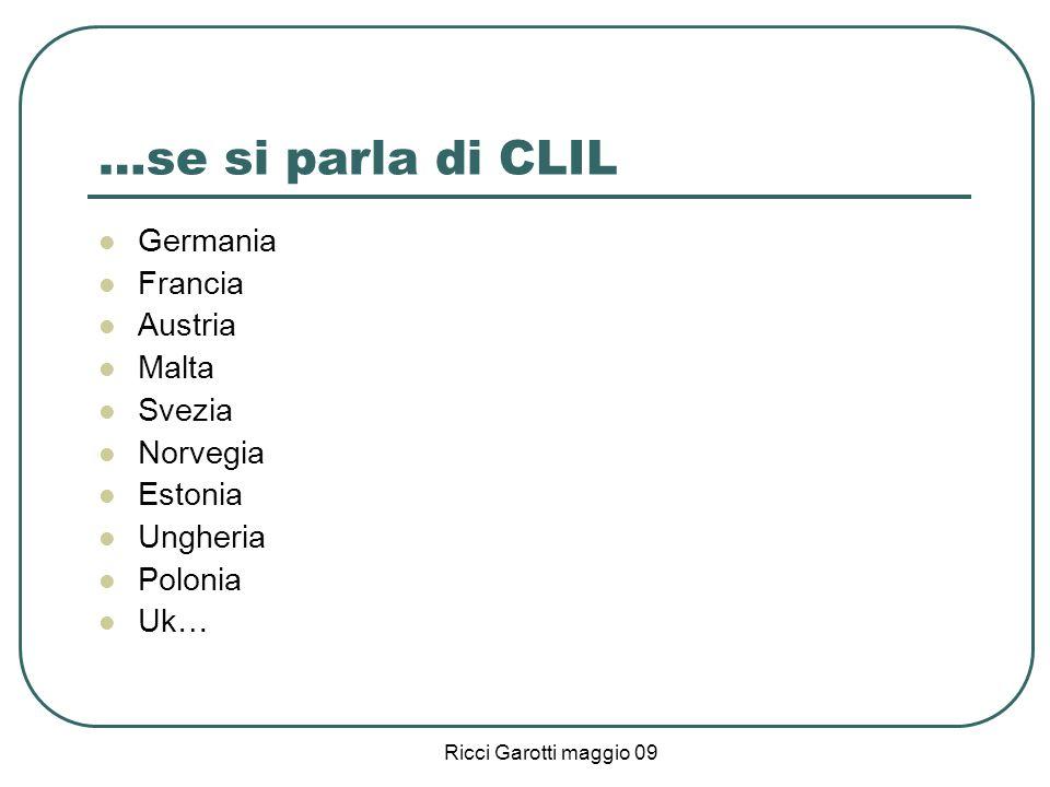 Ricci Garotti maggio 09 I modelli e la durata Curricolare: Additivo Integrativo Modulare Regioni vicine = approccio precoce Lingua straniera = istruzione superiore