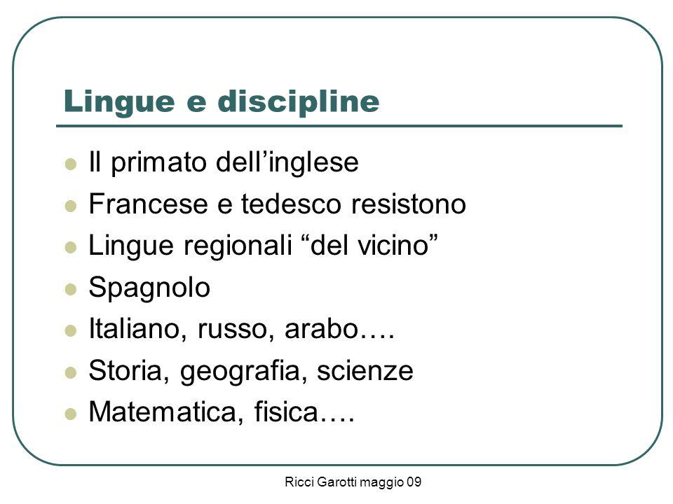 Ricci Garotti maggio 09 Lingue e discipline Il primato dellinglese Francese e tedesco resistono Lingue regionali del vicino Spagnolo Italiano, russo,