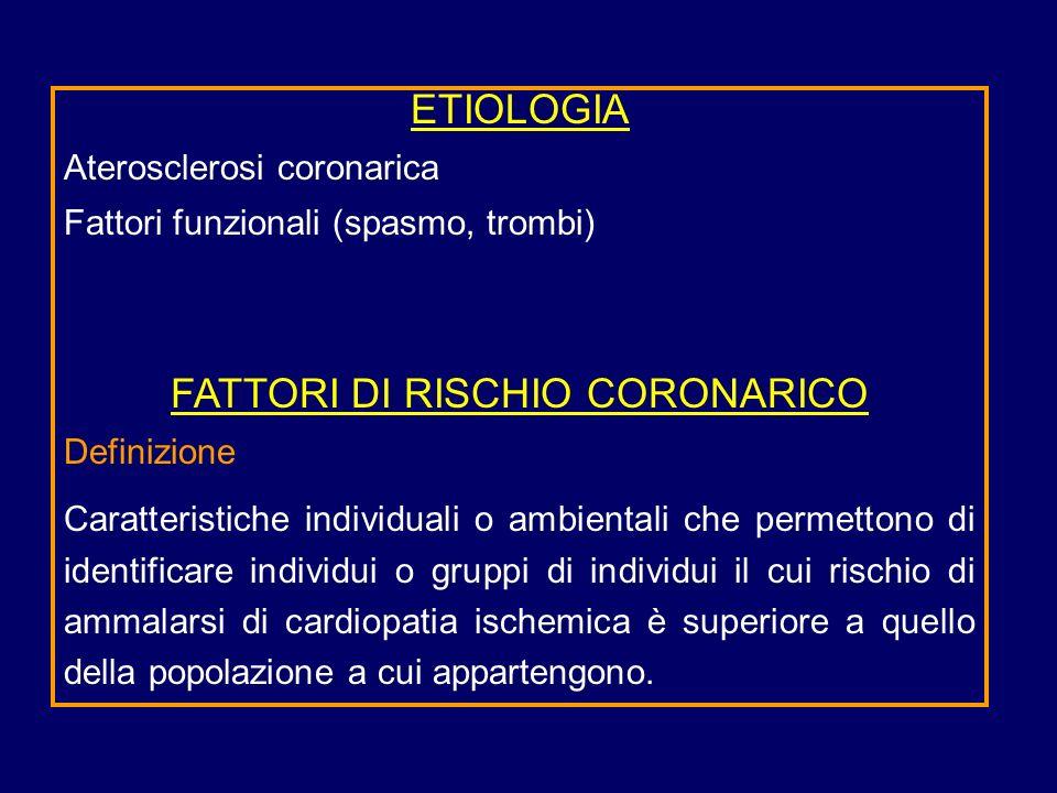 ETIOLOGIA Aterosclerosi coronarica Fattori funzionali (spasmo, trombi) FATTORI DI RISCHIO CORONARICO Definizione Caratteristiche individuali o ambient