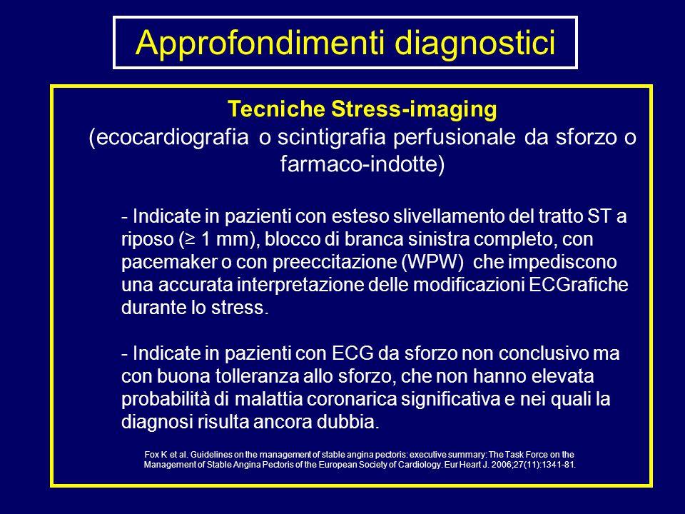 Approfondimenti diagnostici Tecniche Stress-imaging (ecocardiografia o scintigrafia perfusionale da sforzo o farmaco-indotte) - Indicate in pazienti c