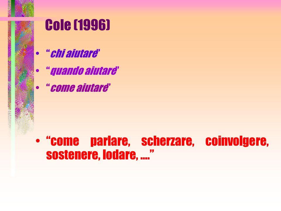 Cole (1996) chi aiutare quando aiutare come aiutare come parlare, scherzare, coinvolgere, sostenere, lodare, ….