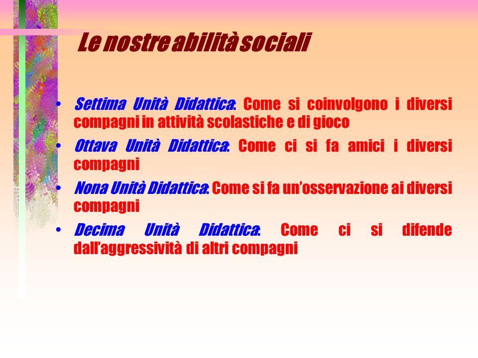 Le nostre abilità sociali Settima Unità Didattica: Come si coinvolgono i diversi compagni in attività scolastiche e di gioco Ottava Unità Didattica: C