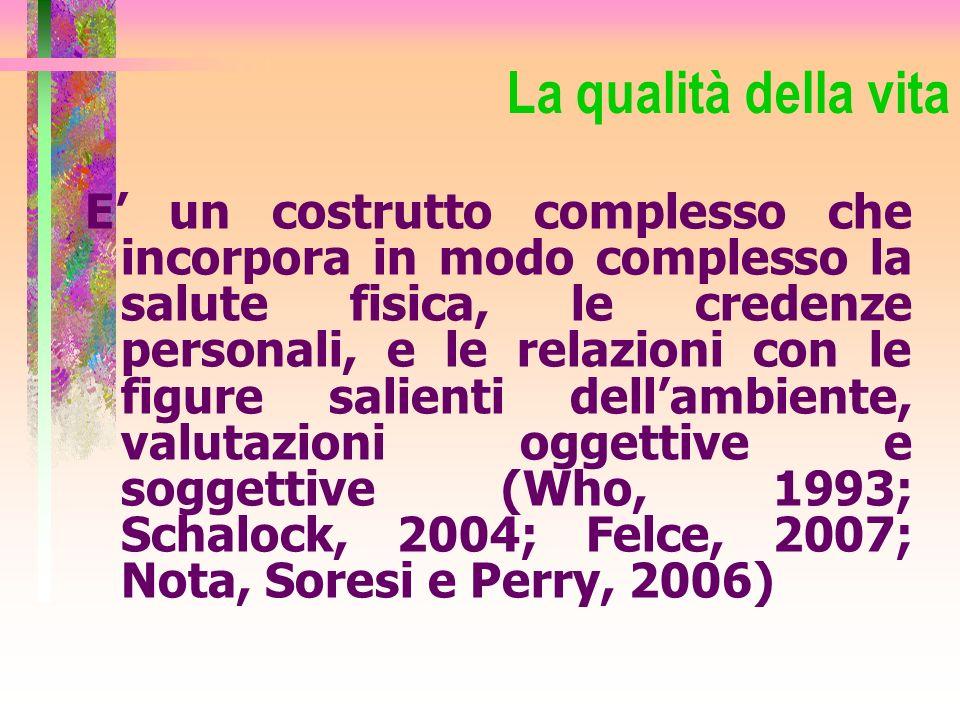 La qualità della vita E un costrutto complesso che incorpora in modo complesso la salute fisica, le credenze personali, e le relazioni con le figure s