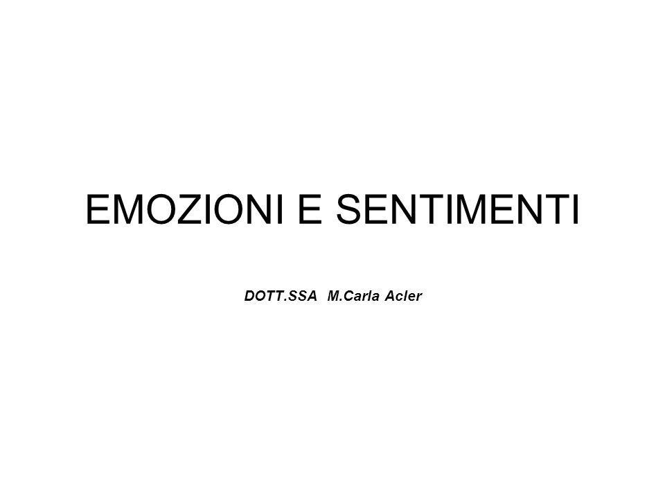 EMOZIONI E SENTIMENTI DOTT.SSA M.Carla Acler
