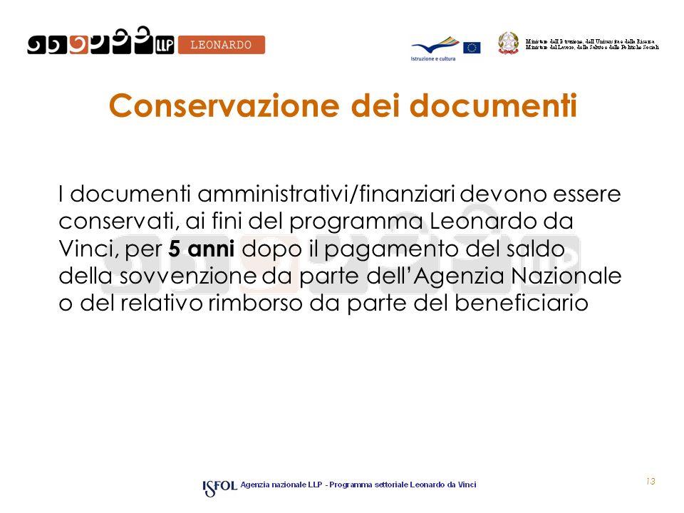 Conservazione dei documenti I documenti amministrativi/finanziari devono essere conservati, ai fini del programma Leonardo da Vinci, per 5 anni dopo i