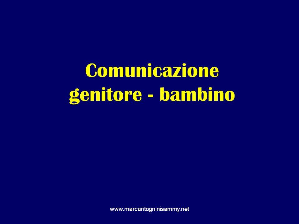 www.marcantogninisammy.net Comunicazione genitore - bambino