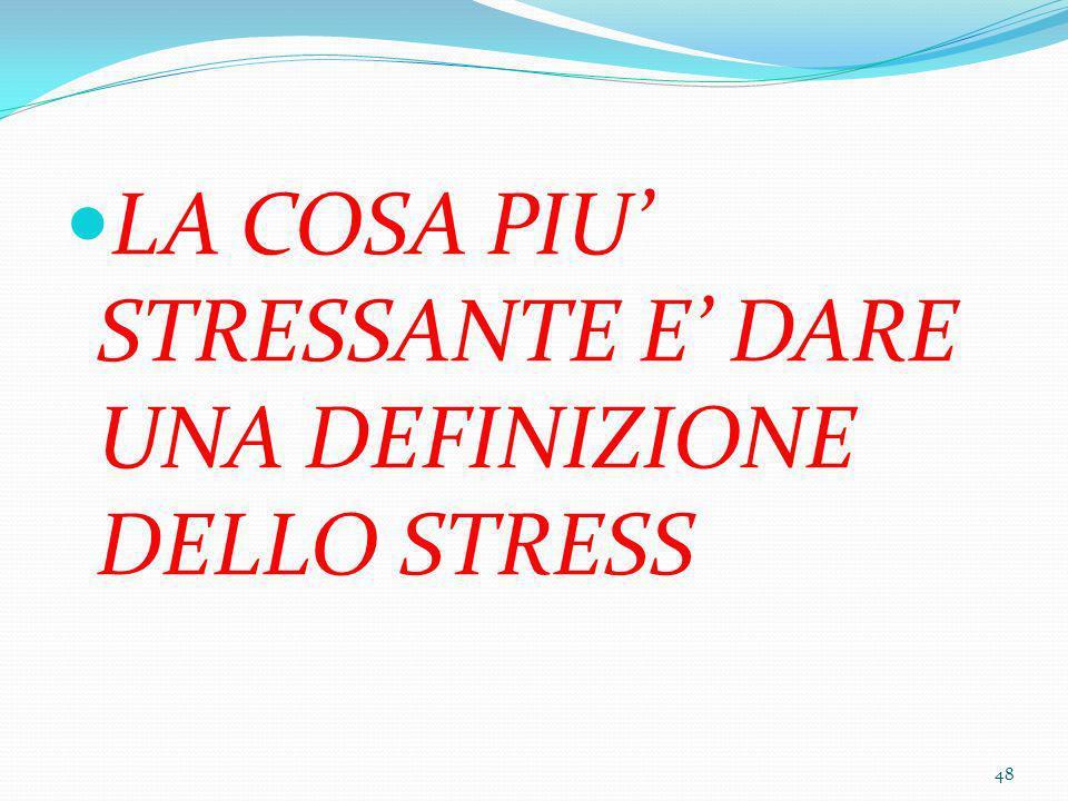 LA COSA PIU STRESSANTE E DARE UNA DEFINIZIONE DELLO STRESS 48