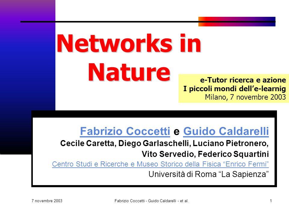 7 novembre 2003 Fabrizio Coccetti - Guido Caldarelli - et al.2 Il messaggio da ricordare Nella maggior parte delle reti reali: Effetto Small World (il mondo è piccolo) Struttura Scale-free