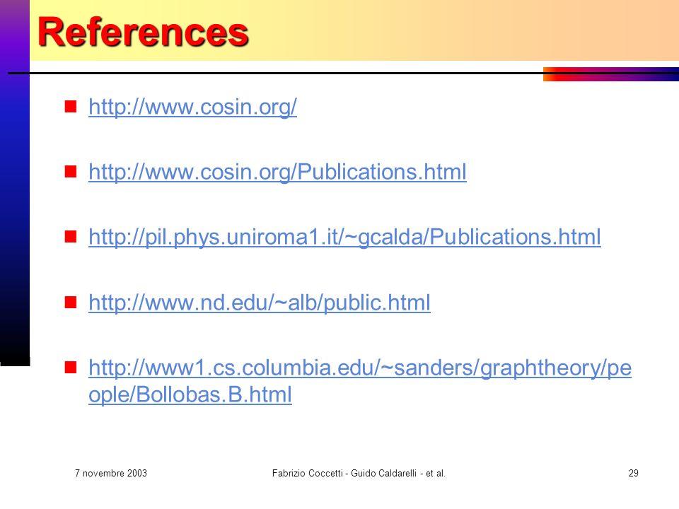 7 novembre 2003 Fabrizio Coccetti - Guido Caldarelli - et al.29References http://www.cosin.org/ http://www.cosin.org/Publications.html http://pil.phys