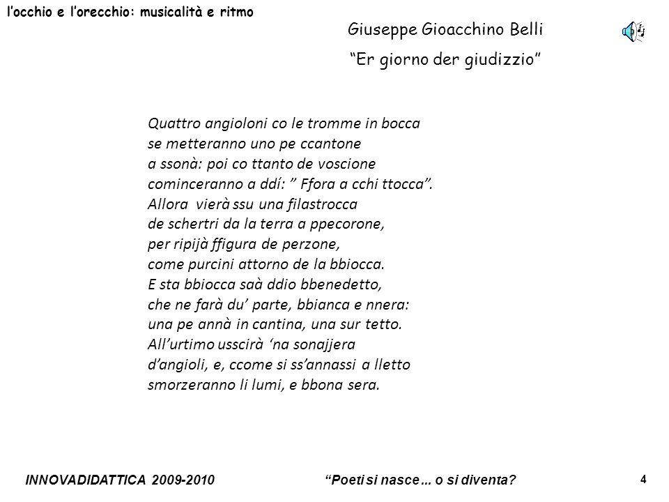 INNOVADIDATTICA 2009-2010 Poeti si nasce... o si diventa? 4 locchio e lorecchio: musicalità e ritmo Giuseppe Gioacchino Belli Er giorno der giudizzio