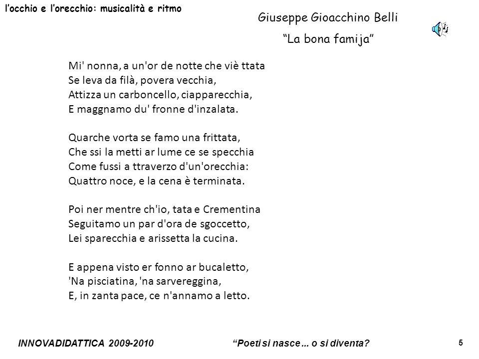 INNOVADIDATTICA 2009-2010 Poeti si nasce... o si diventa? 5 locchio e lorecchio: musicalità e ritmo Giuseppe Gioacchino Belli La bona famija Mi' nonna