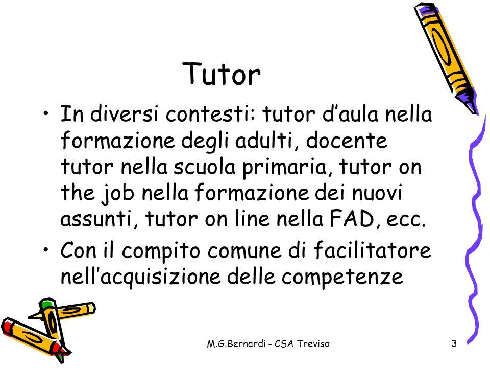 M.G.Bernardi - CSA Treviso3 Tutor In diversi contesti: tutor daula nella formazione degli adulti, docente tutor nella scuola primaria, tutor on the jo
