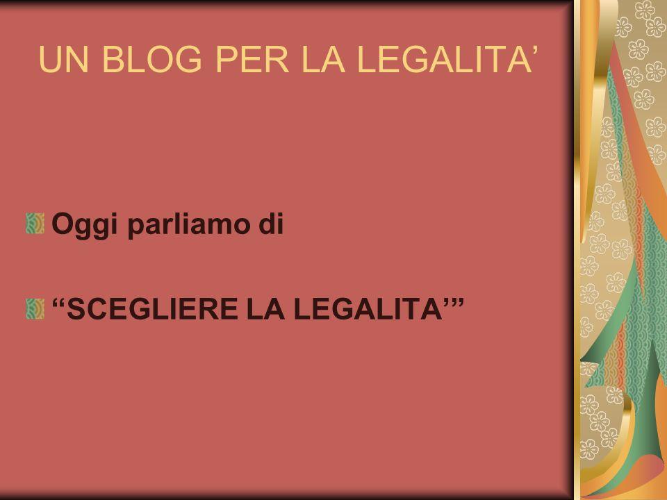 UN BLOG PER LA LEGALITA Oggi parliamo di SCEGLIERE LA LEGALITA