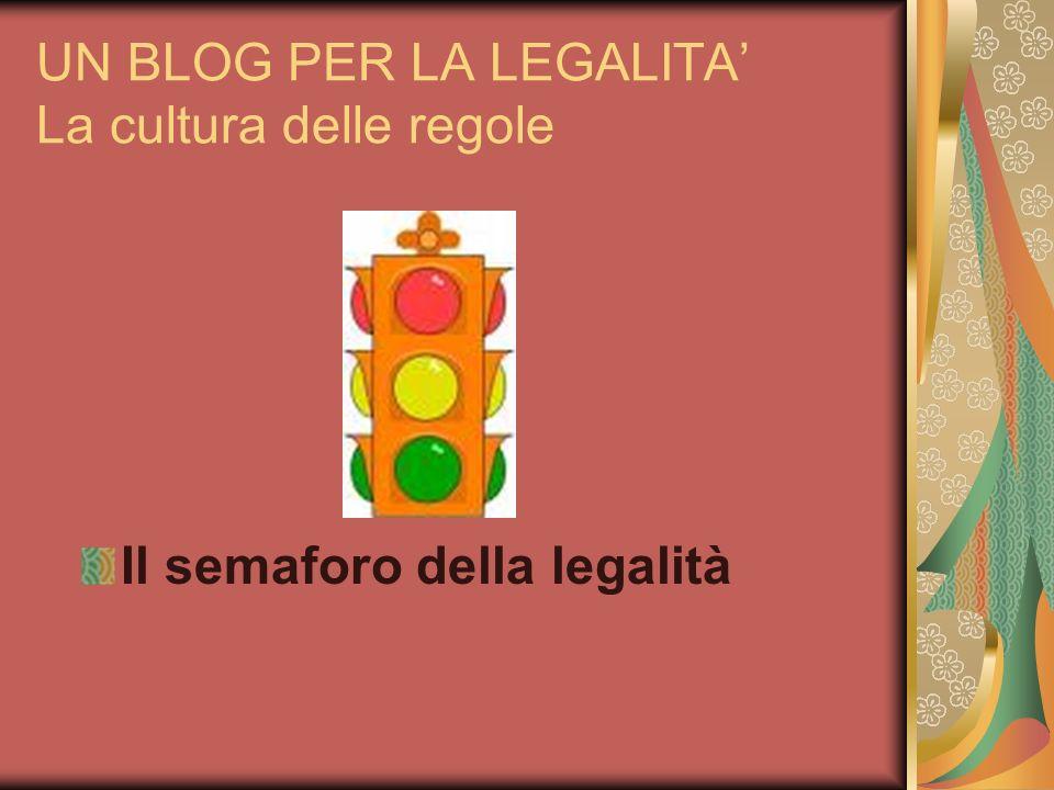 UN BLOG PER LA LEGALITA La cultura delle regole Il semaforo della legalità