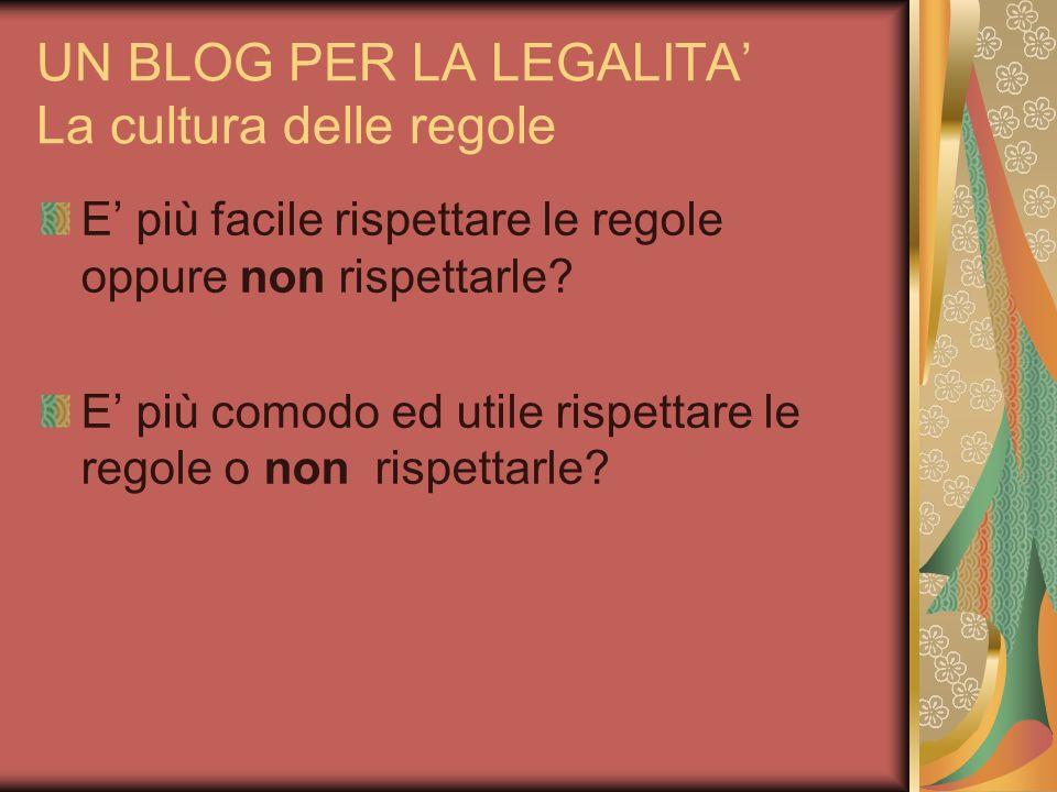 UN BLOG PER LA LEGALITA La cultura delle regole E più facile rispettare le regole oppure non rispettarle.