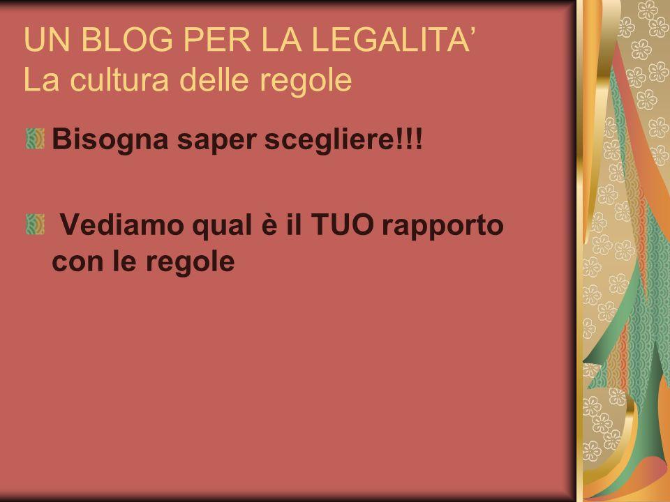 UN BLOG PER LA LEGALITA La cultura delle regole Bisogna saper scegliere!!.