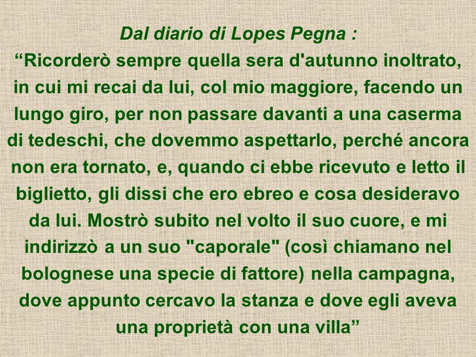 Dal diario di Lopes Pegna : Ricorderò sempre quella sera d'autunno inoltrato, in cui mi recai da lui, col mio maggiore, facendo un lungo giro, per non